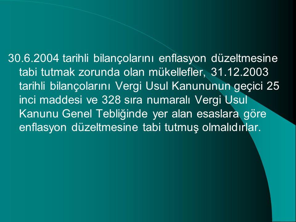 30.6.2004 tarihli bilançolarını enflasyon düzeltmesine tabi tutmak zorunda olan mükellefler, 31.12.2003 tarihli bilançolarını Vergi Usul Kanununun geç