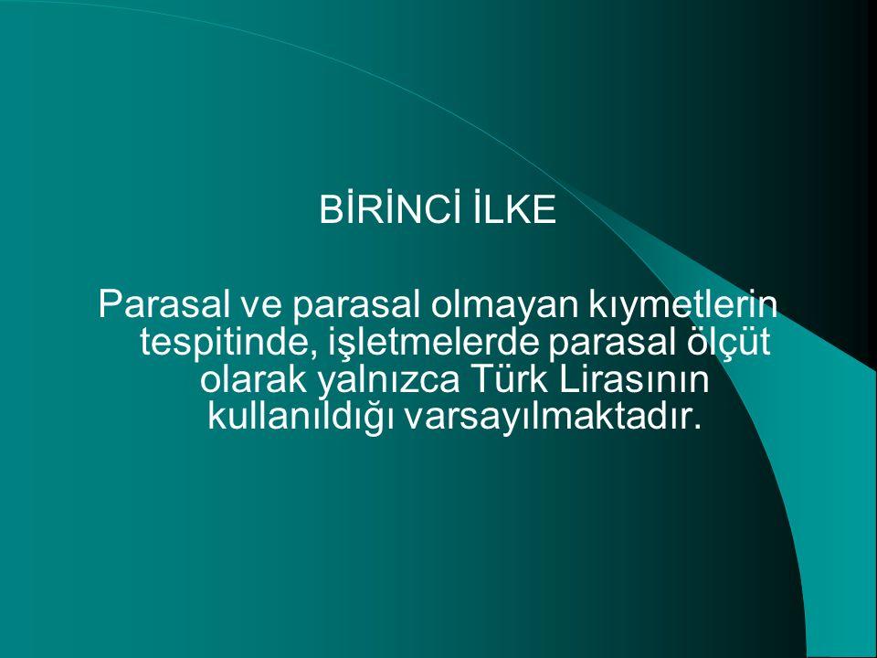 BİRİNCİ İLKE Parasal ve parasal olmayan kıymetlerin tespitinde, işletmelerde parasal ölçüt olarak yalnızca Türk Lirasının kullanıldığı varsayılmaktadır.