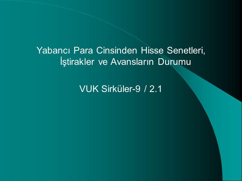 Yabancı Para Cinsinden Hisse Senetleri, İştirakler ve Avansların Durumu VUK Sirküler-9 / 2.1