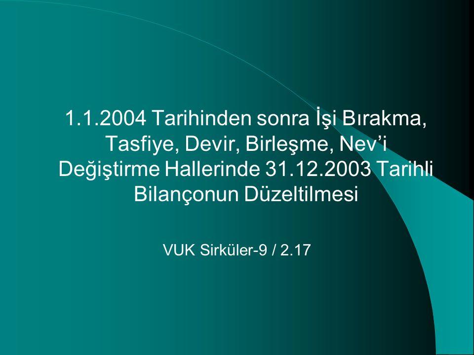 1.1.2004 Tarihinden sonra İşi Bırakma, Tasfiye, Devir, Birleşme, Nev'i Değiştirme Hallerinde 31.12.2003 Tarihli Bilançonun Düzeltilmesi VUK Sirküler-9