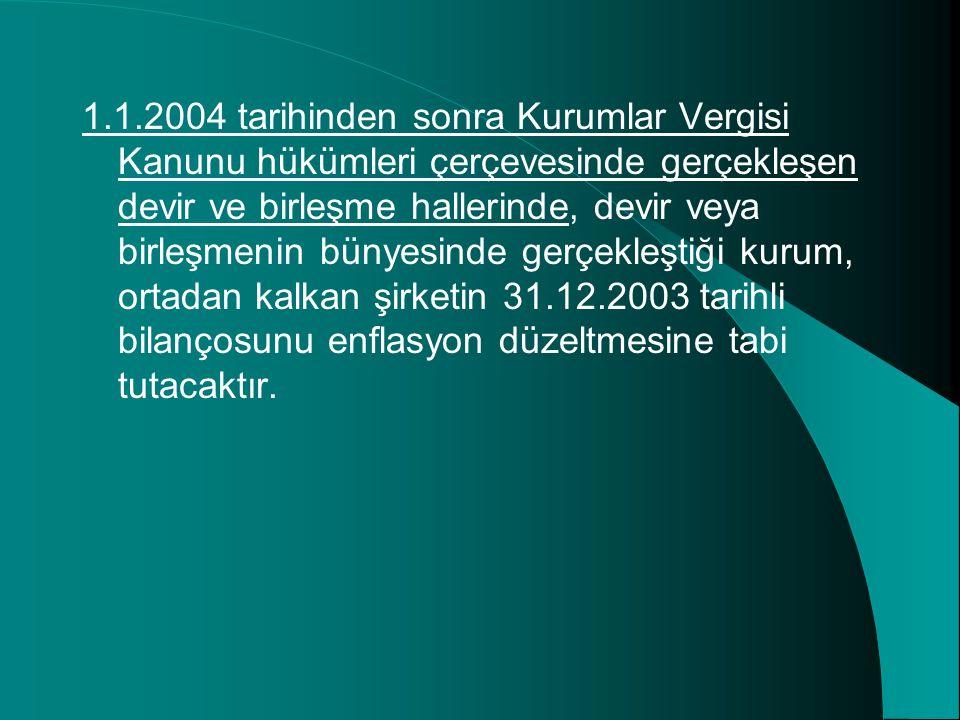 1.1.2004 tarihinden sonra Kurumlar Vergisi Kanunu hükümleri çerçevesinde gerçekleşen devir ve birleşme hallerinde, devir veya birleşmenin bünyesinde g