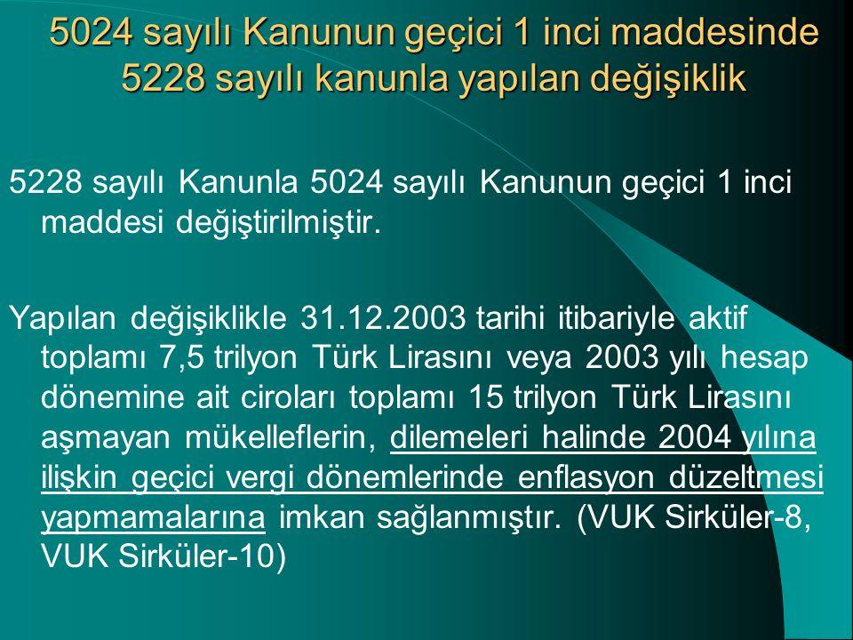 5024 sayılı Kanunun geçici 1 inci maddesinde 5228 sayılı kanunla yapılan değişiklik 5228 sayılı Kanunla 5024 sayılı Kanunun geçici 1 inci maddesi değiştirilmiştir.