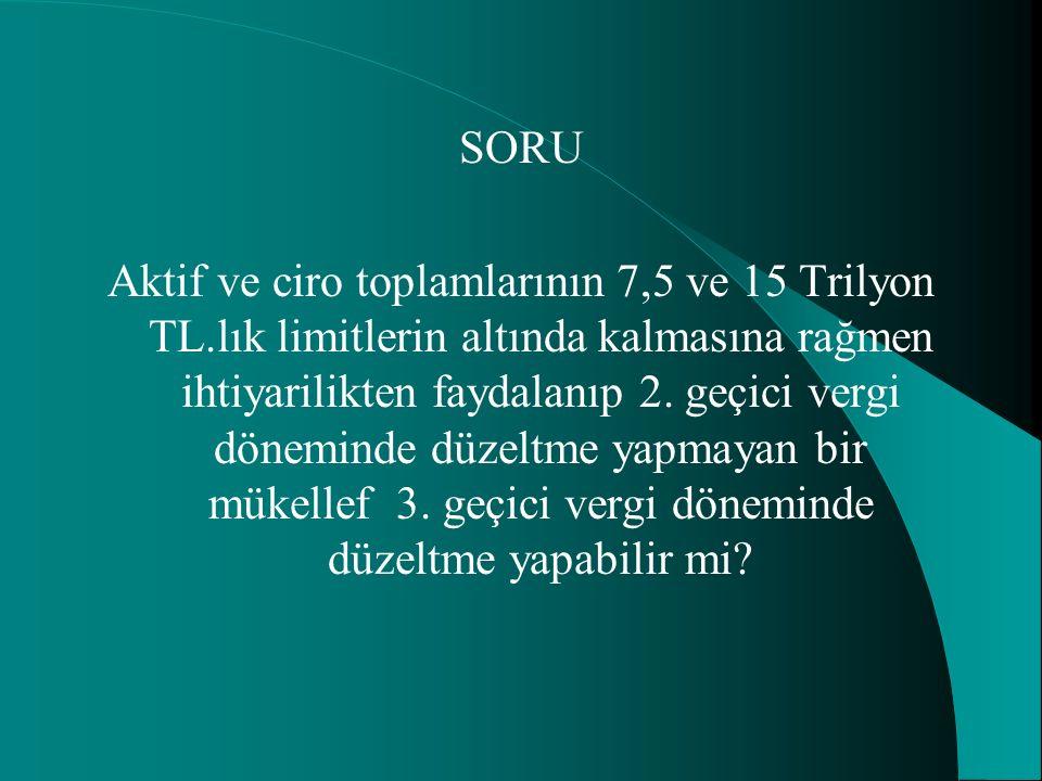 SORU Aktif ve ciro toplamlarının 7,5 ve 15 Trilyon TL.lık limitlerin altında kalmasına rağmen ihtiyarilikten faydalanıp 2. geçici vergi döneminde düze
