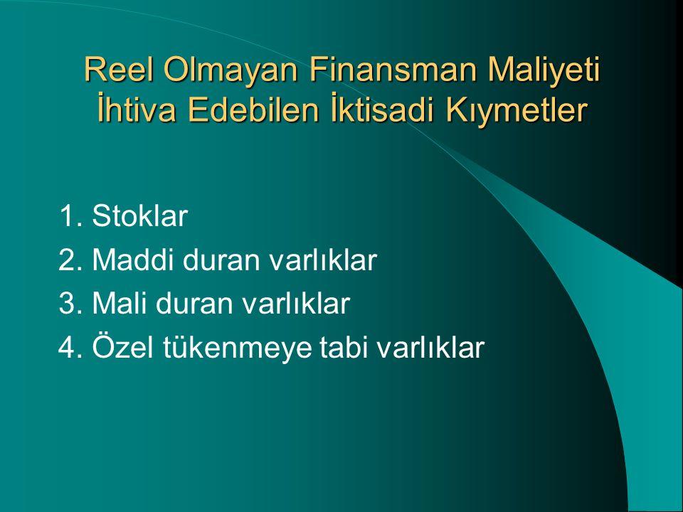 Reel Olmayan Finansman Maliyeti İhtiva Edebilen İktisadi Kıymetler 1. Stoklar 2. Maddi duran varlıklar 3. Mali duran varlıklar 4. Özel tükenmeye tabi