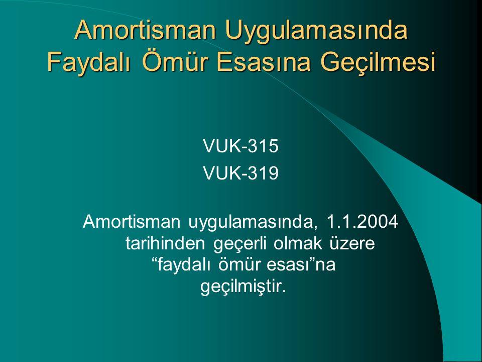 Amortisman Uygulamasında Faydalı Ömür Esasına Geçilmesi VUK-315 VUK-319 Amortisman uygulamasında, 1.1.2004 tarihinden geçerli olmak üzere faydalı ömür esası na geçilmiştir.