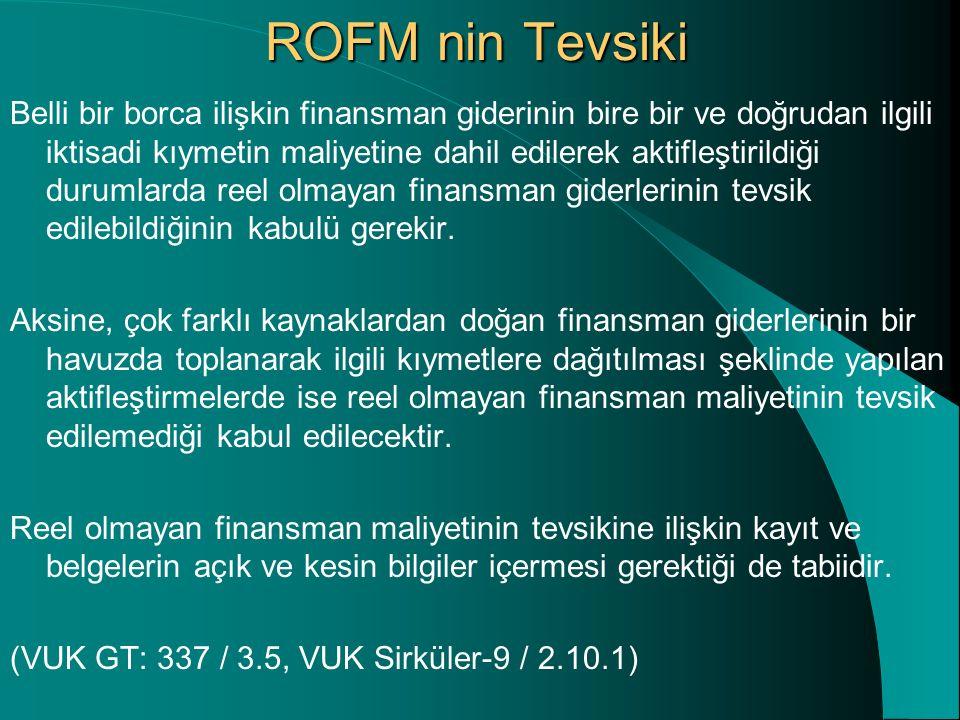 ROFM nin Tevsiki Belli bir borca ilişkin finansman giderinin bire bir ve doğrudan ilgili iktisadi kıymetin maliyetine dahil edilerek aktifleştirildiği durumlarda reel olmayan finansman giderlerinin tevsik edilebildiğinin kabulü gerekir.