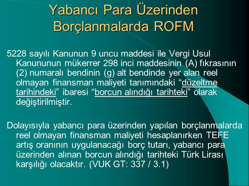 Yabancı Para Üzerinden Borçlanmalarda ROFM 5228 sayılı Kanunun 9 uncu maddesi ile Vergi Usul Kanununun mükerrer 298 inci maddesinin (A) fıkrasının (2) numaralı bendinin (g) alt bendinde yer alan reel olmayan finansman maliyeti tanımındaki düzeltme tarihindeki ibaresi borcun alındığı tarihteki olarak değiştirilmiştir.