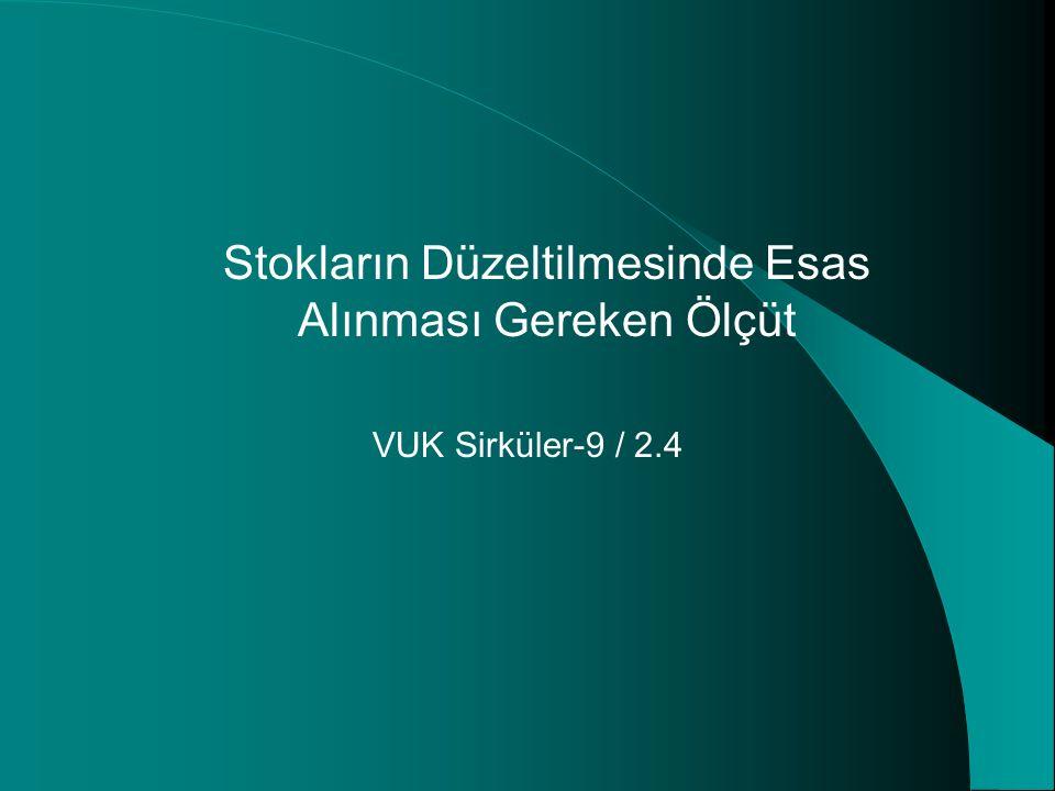 Stokların Düzeltilmesinde Esas Alınması Gereken Ölçüt VUK Sirküler-9 / 2.4