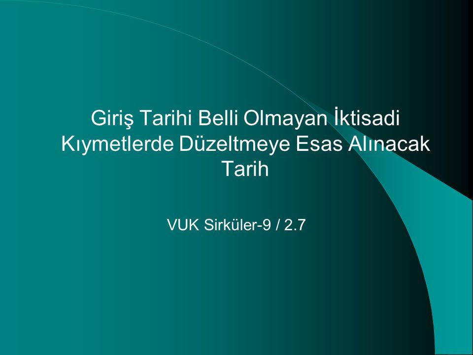 Giriş Tarihi Belli Olmayan İktisadi Kıymetlerde Düzeltmeye Esas Alınacak Tarih VUK Sirküler-9 / 2.7