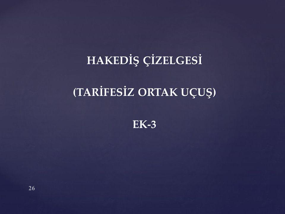 26 HAKEDİŞ ÇİZELGESİ (TARİFESİZ ORTAK UÇUŞ) EK-3