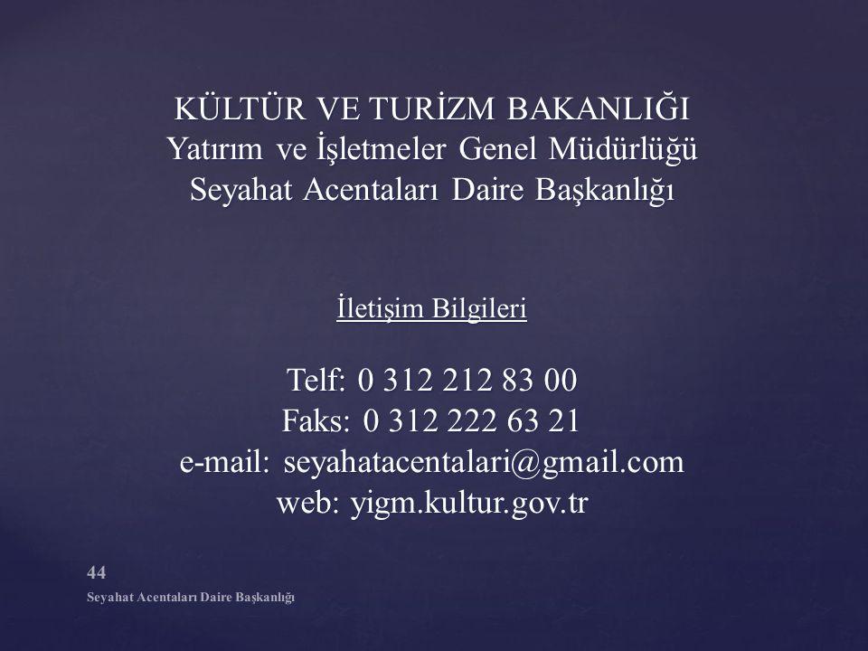 KÜLTÜR VE TURİZM BAKANLIĞI Yatırım ve İşletmeler Genel Müdürlüğü Seyahat Acentaları Daire Başkanlığı İletişim Bilgileri Telf: 0 312 212 83 00 Faks: 0