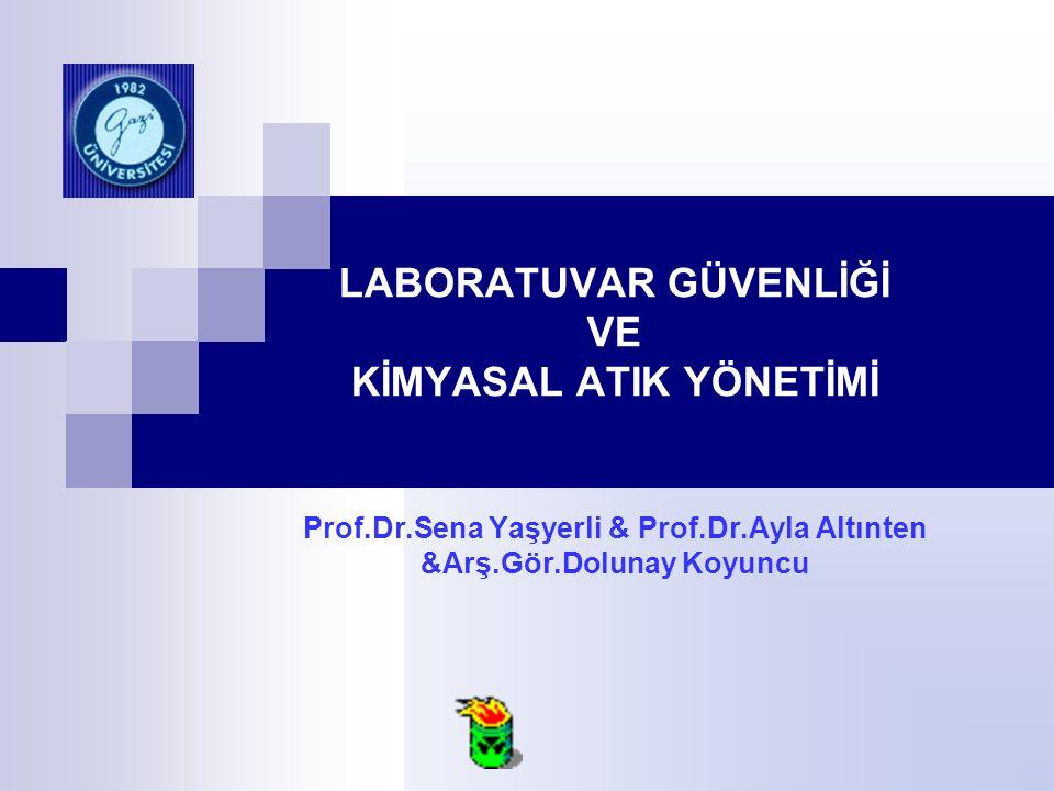 LABORATUVAR GÜVENLİĞİ VE KİMYASAL ATIK YÖNETİMİ Prof.Dr.Sena Yaşyerli & Prof.Dr.Ayla Altınten &Arş.Gör.Dolunay Koyuncu