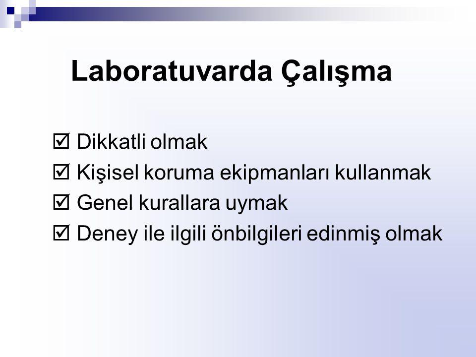 Genel Kurallar Laboratuvara Giriş, Laboratuvarlarda yalnız ve görevli kişinin haberi olmadan çalışmayınız.