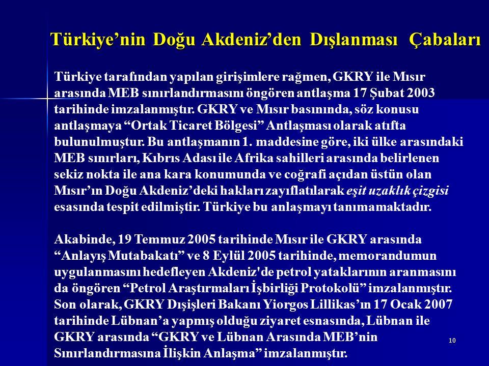 10 Türkiye tarafından yapılan girişimlere rağmen, GKRY ile Mısır arasında MEB sınırlandırmasını öngören antlaşma 17 Şubat 2003 tarihinde imzalanmıştır.