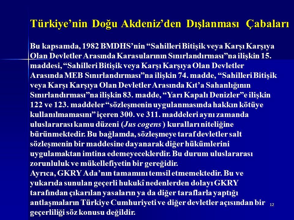 12 Bu kapsamda, 1982 BMDHS'nin Sahilleri Bitişik veya Karşı Karşıya Olan Devletler Arasında Karasularının Sınırlandırması na ilişkin 15.