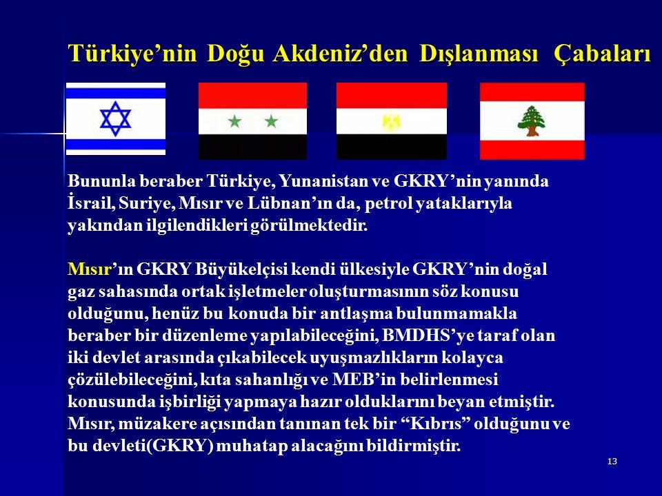 13 Bununla beraber Türkiye, Yunanistan ve GKRY'nin yanında İsrail, Suriye, Mısır ve Lübnan'ın da, petrol yataklarıyla yakından ilgilendikleri görülmektedir.