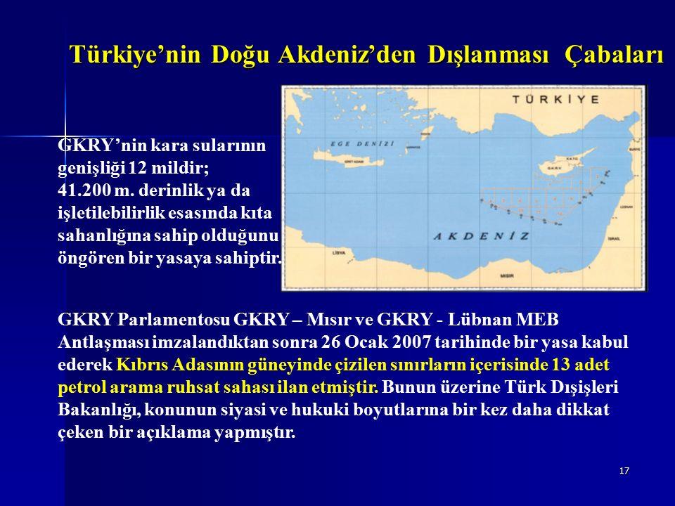 17 Türkiye'nin Doğu Akdeniz'den Dışlanması Çabaları GKRY'nin kara sularının genişliği 12 mildir; 41.200 m.