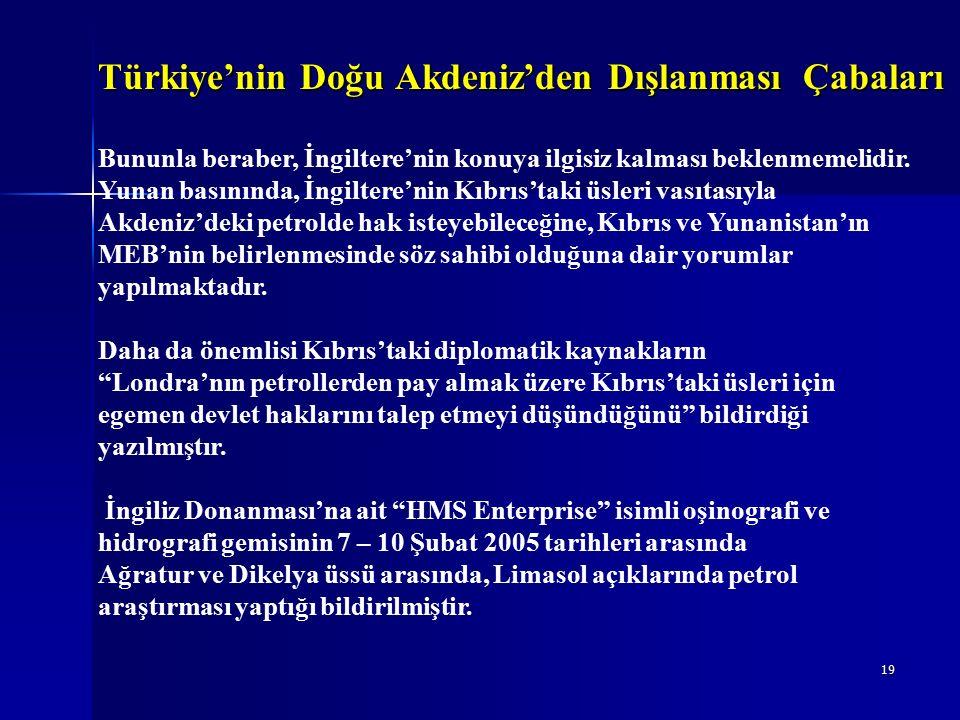 19 Türkiye'nin Doğu Akdeniz'den Dışlanması Çabaları Bununla beraber, İngiltere'nin konuya ilgisiz kalması beklenmemelidir.