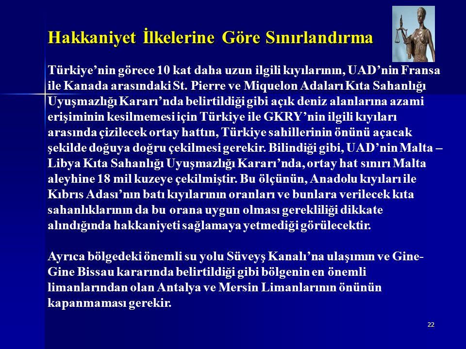 22 Hakkaniyet İlkelerine Göre Sınırlandırma Türkiye'nin görece 10 kat daha uzun ilgili kıyılarının, UAD'nin Fransa ile Kanada arasındaki St.