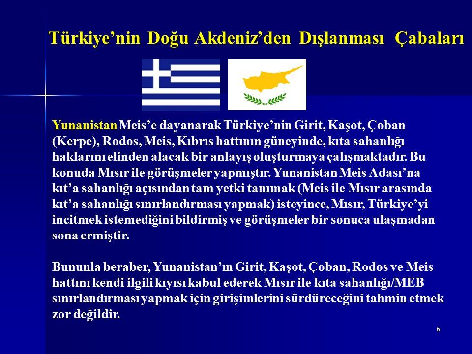Türkiye'nin Doğu Akdeniz'den Dışlanması Çabaları 6 Yunanistan Meis'e dayanarak Türkiye'nin Girit, Kaşot, Çoban (Kerpe), Rodos, Meis, Kıbrıs hattının güneyinde, kıta sahanlığı haklarını elinden alacak bir anlayış oluşturmaya çalışmaktadır.