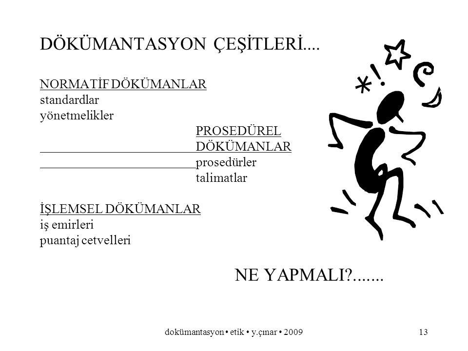dokümantasyon etik y.çınar 200912 KALİTE SİSTEMİ ORGANİZASYON VE DÖKÜMANTASYONLA KURULABİLİR.