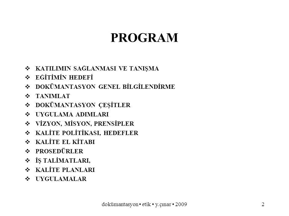 dokümantasyon etik y.çınar 20091 ISO 9000 DOKÜMANTASYON etik tasarım danışmanlık eğitim Uzay Çağı Cad. No:82-B17 Ostim-Ankara Tel: 0.312.385 16 75 Fak