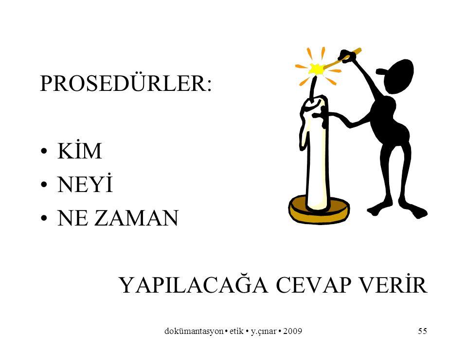 dokümantasyon etik y.çınar 200954 PROSEDÜR KİMİN, NEYİ, NEZAMAN YAPTIĞINI ANLATIR.