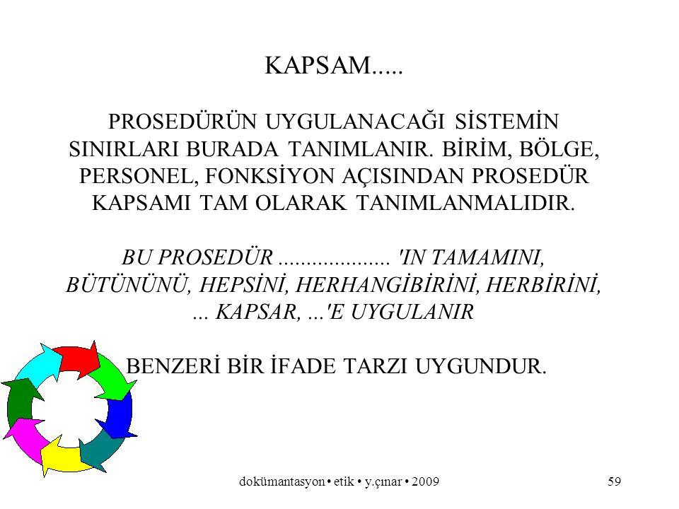 dokümantasyon etik y.çınar 200958 AMAÇ..... PROSEDÜRÜN YAZIMINDAKİ ANA NEDEN YADA GEREKCE KISA OLARAK BELİRTİLİR. BİR TEK AMAÇ BİR CÜMLE İLE ÖZLÜ OLAR