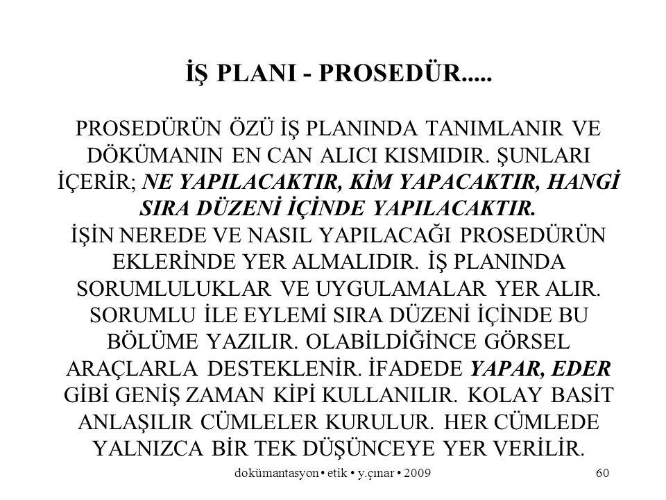 dokümantasyon etik y.çınar 200959 KAPSAM..... PROSEDÜRÜN UYGULANACAĞI SİSTEMİN SINIRLARI BURADA TANIMLANIR. BİRİM, BÖLGE, PERSONEL, FONKSİYON AÇISINDA