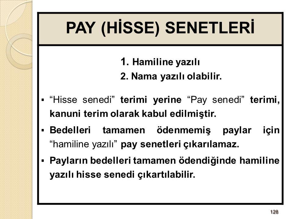 128128 PAY (HİSSE) SENETLERİ 1. Hamiline yazılı 2.