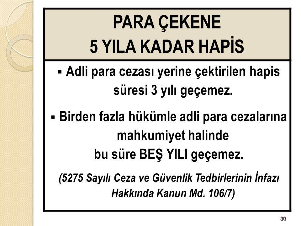 3030 PARA ÇEKENE 5 YILA KADAR HAPİS  Adli para cezası yerine çektirilen hapis süresi 3 yılı geçemez.