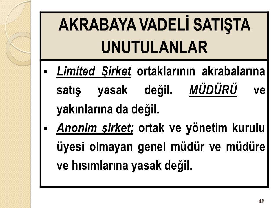4242 AKRABAYA VADELİ SATIŞTA UNUTULANLAR  Limited Şirket ortaklarının akrabalarına satış yasak değil.