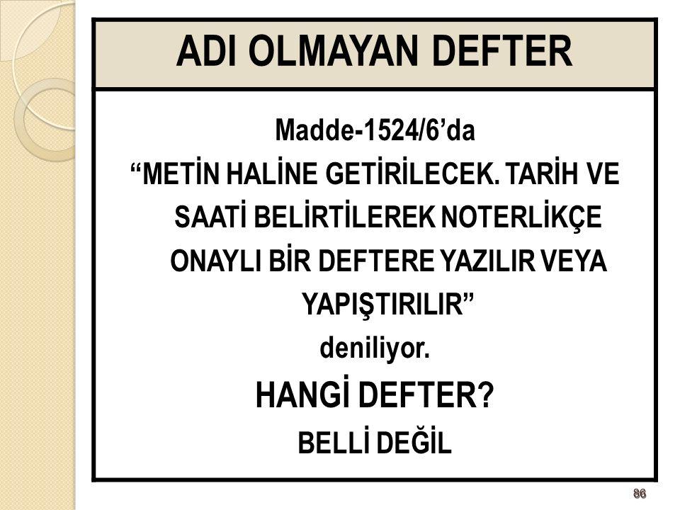 8686 ADI OLMAYAN DEFTER Madde-1524/6'da METİN HALİNE GETİRİLECEK.