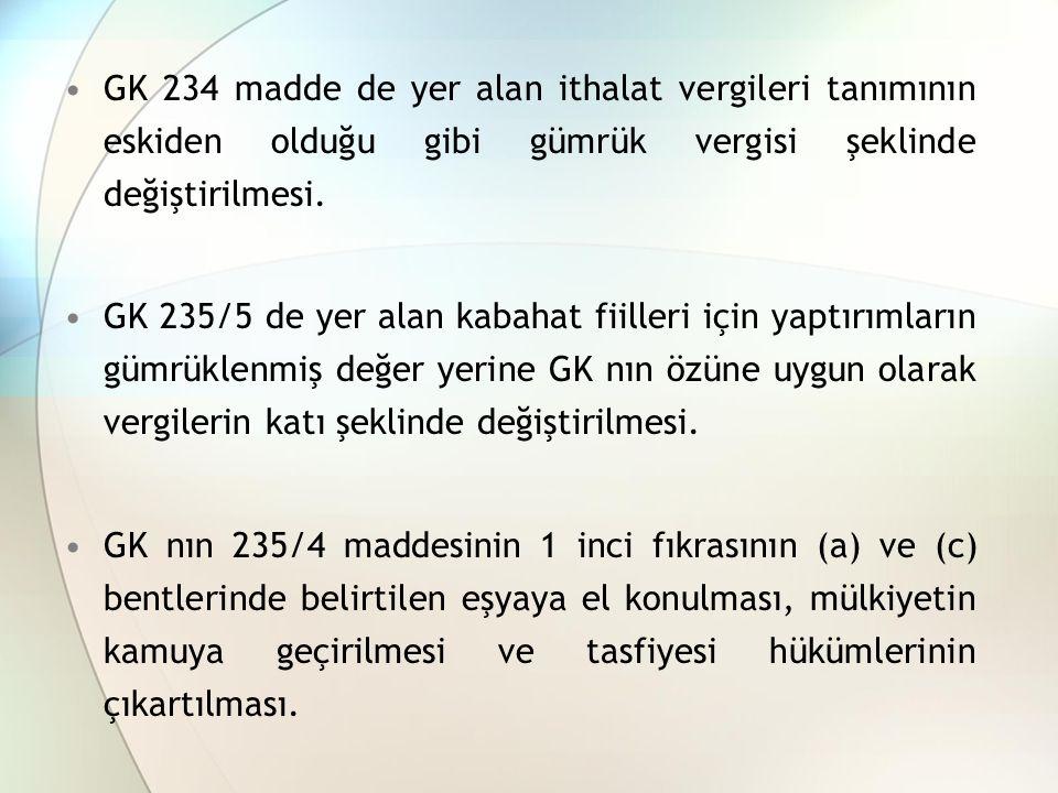 GK 234 madde de yer alan ithalat vergileri tanımının eskiden olduğu gibi gümrük vergisi şeklinde değiştirilmesi. GK 235/5 de yer alan kabahat fiilleri