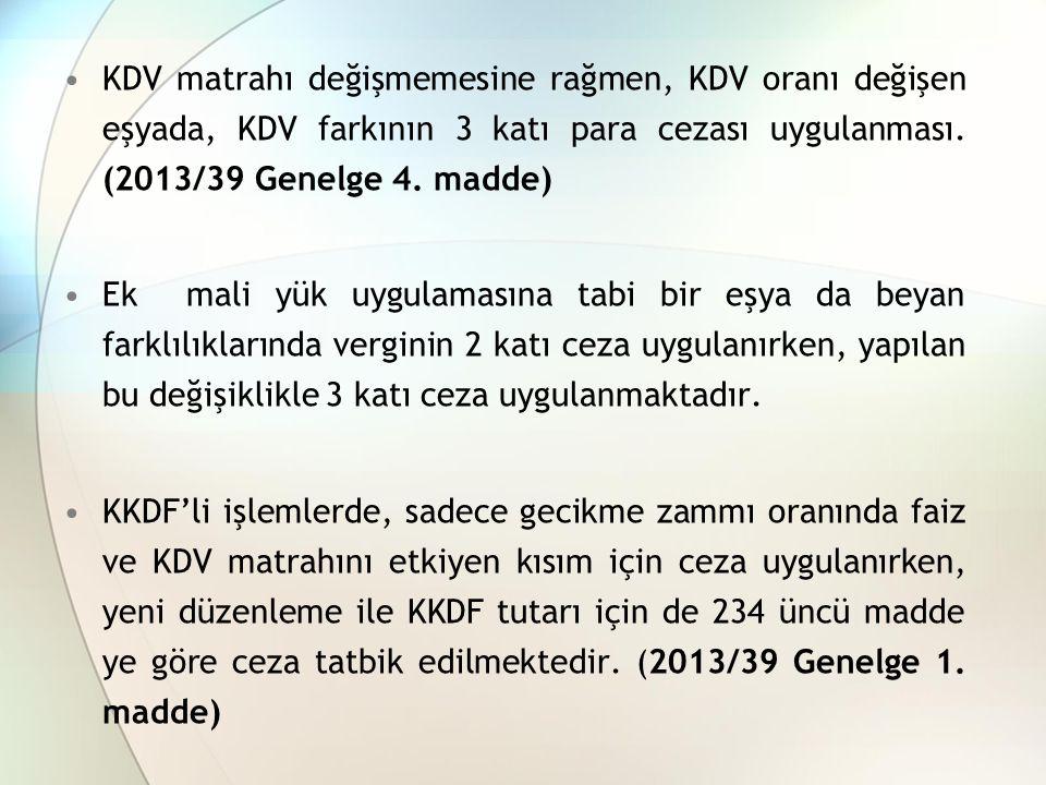 KDV matrahı değişmemesine rağmen, KDV oranı değişen eşyada, KDV farkının 3 katı para cezası uygulanması. (2013/39 Genelge 4. madde) Ek mali yük uygula