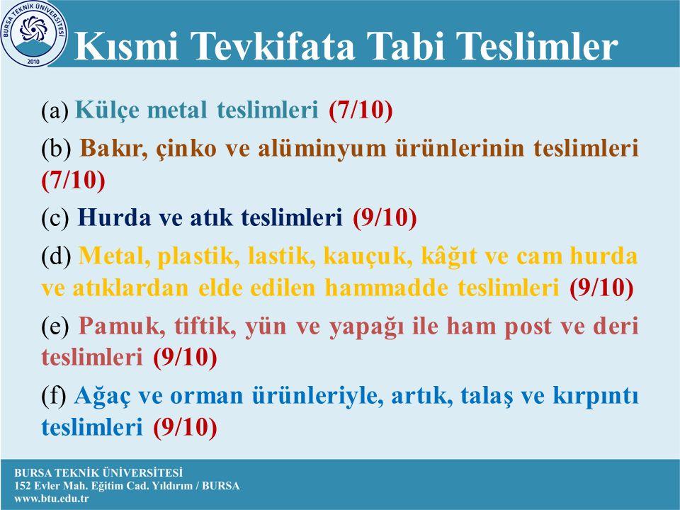 Kısmi Tevkifata Tabi Teslimler (a) Külçe metal teslimleri (7/10) (b) Bakır, çinko ve alüminyum ürünlerinin teslimleri (7/10) (c) Hurda ve atık teslimleri (9/10) (d) Metal, plastik, lastik, kauçuk, kâğıt ve cam hurda ve atıklardan elde edilen hammadde teslimleri (9/10) (e) Pamuk, tiftik, yün ve yapağı ile ham post ve deri teslimleri (9/10) (f) Ağaç ve orman ürünleriyle, artık, talaş ve kırpıntı teslimleri (9/10)