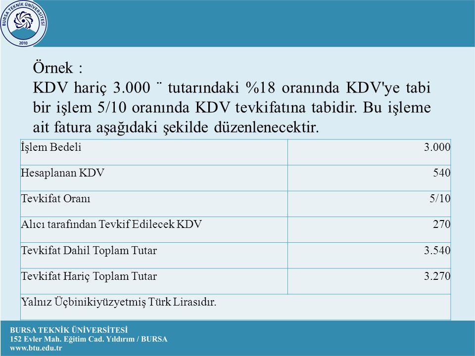 Örnek : KDV hariç 3.000 ¨ tutarındaki %18 oranında KDV ye tabi bir işlem 5/10 oranında KDV tevkifatına tabidir.