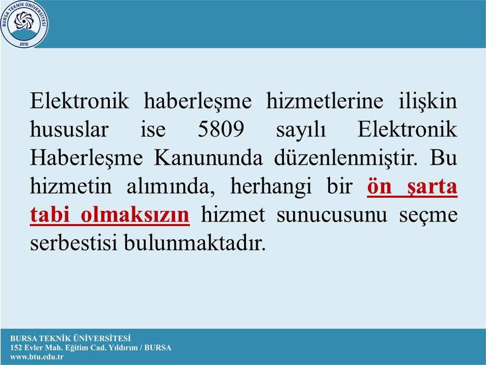 Elektronik haberleşme hizmetlerine ilişkin hususlar ise 5809 sayılı Elektronik Haberleşme Kanununda düzenlenmiştir.
