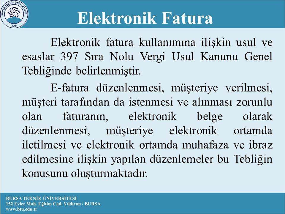 Elektronik Fatura Elektronik fatura kullanımına ilişkin usul ve esaslar 397 Sıra Nolu Vergi Usul Kanunu Genel Tebliğinde belirlenmiştir.