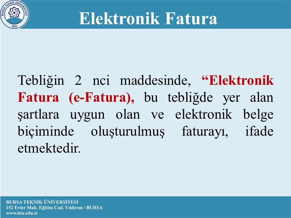 Tebliğin 2 nci maddesinde, Elektronik Fatura (e-Fatura), bu tebliğde yer alan şartlara uygun olan ve elektronik belge biçiminde oluşturulmuş faturayı, ifade etmektedir.