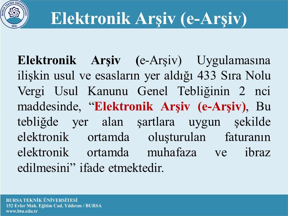 Elektronik Arşiv (e-Arşiv) Elektronik Arşiv (e-Arşiv) Uygulamasına ilişkin usul ve esasların yer aldığı 433 Sıra Nolu Vergi Usul Kanunu Genel Tebliğinin 2 nci maddesinde, Elektronik Arşiv (e-Arşiv), Bu tebliğde yer alan şartlara uygun şekilde elektronik ortamda oluşturulan faturanın elektronik ortamda muhafaza ve ibraz edilmesini ifade etmektedir.