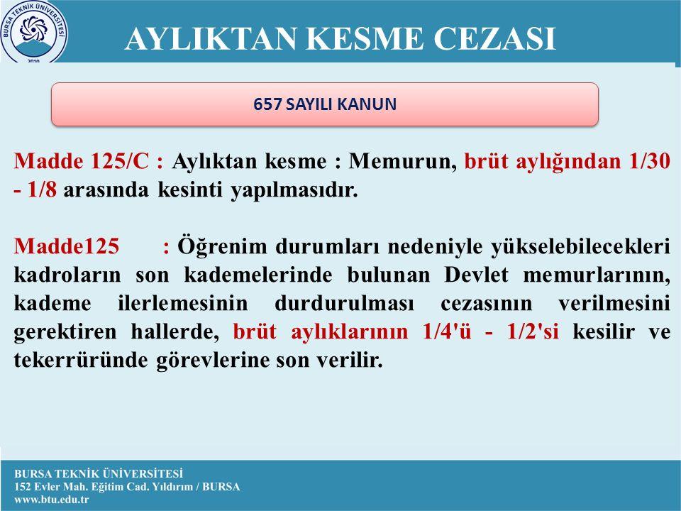 AYLIKTAN KESME CEZASI Madde 125/C : Aylıktan kesme : Memurun, brüt aylığından 1/30 - 1/8 arasında kesinti yapılmasıdır.