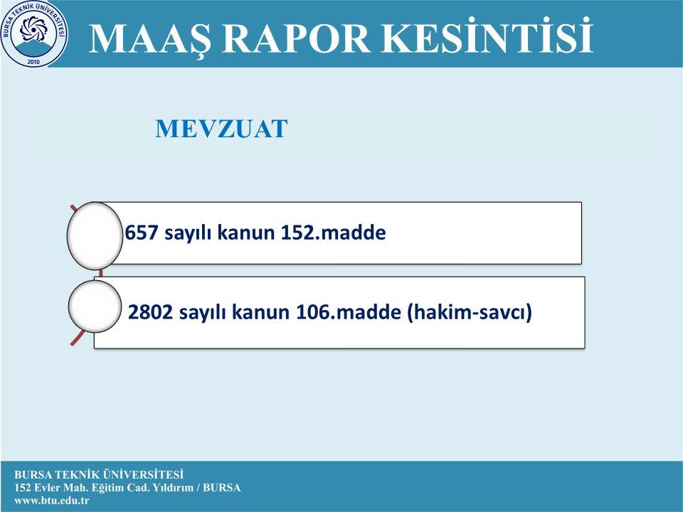 MAAŞ RAPOR KESİNTİSİ 657 sayılı kanun 152.madde 2802 sayılı kanun 106.madde (hakim-savcı) MEVZUAT