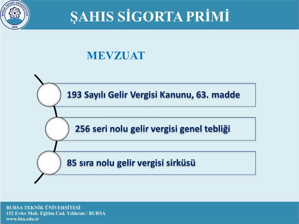 ŞAHIS SİGORTA PRİMİ 193 Sayılı Gelir Vergisi Kanunu, 63.
