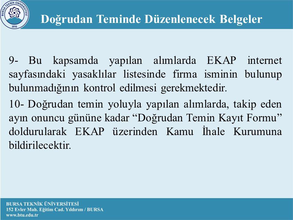 9- Bu kapsamda yapılan alımlarda EKAP internet sayfasındaki yasaklılar listesinde firma isminin bulunup bulunmadığının kontrol edilmesi gerekmektedir.