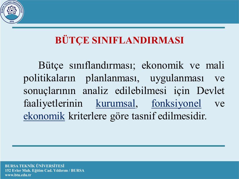 BÜTÇE SINIFLANDIRMASI Bütçe sınıflandırması; ekonomik ve mali politikaların planlanması, uygulanması ve sonuçlarının analiz edilebilmesi için Devlet faaliyetlerinin kurumsal, fonksiyonel ve ekonomik kriterlere göre tasnif edilmesidir.