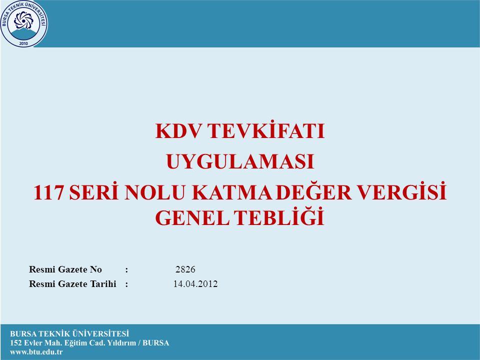 KDV TEVKİFATI UYGULAMASI 117 SERİ NOLU KATMA DEĞER VERGİSİ GENEL TEBLİĞİ Resmi Gazete No: 2826 Resmi Gazete Tarihi:14.04.2012
