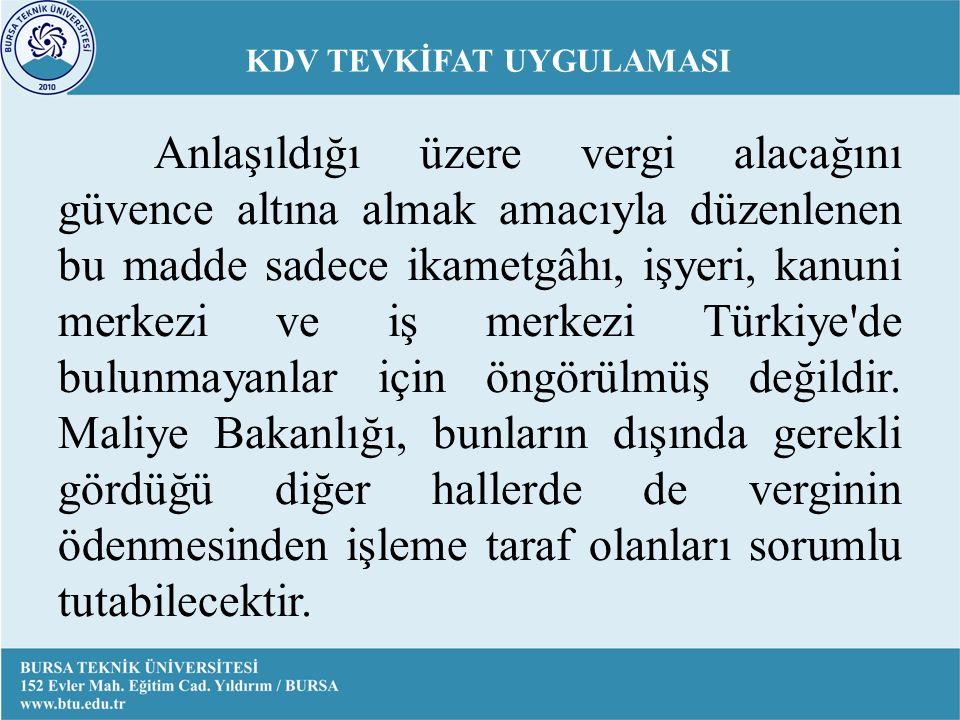Anlaşıldığı üzere vergi alacağını güvence altına almak amacıyla düzenlenen bu madde sadece ikametgâhı, işyeri, kanuni merkezi ve iş merkezi Türkiye de bulunmayanlar için öngörülmüş değildir.