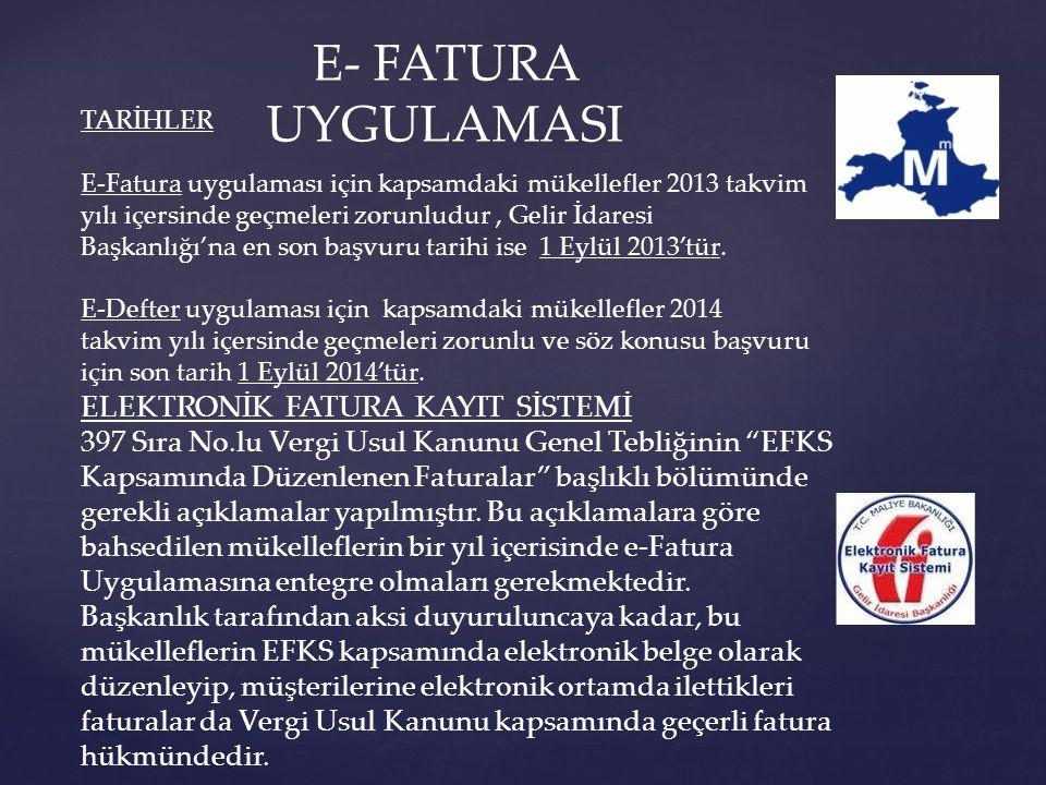 TARİHLER E-Fatura uygulaması için kapsamdaki mükellefler 2013 takvim yılı içersinde geçmeleri zorunludur, Gelir İdaresi Başkanlığı'na en son başvuru tarihi ise 1 Eylül 2013'tür.