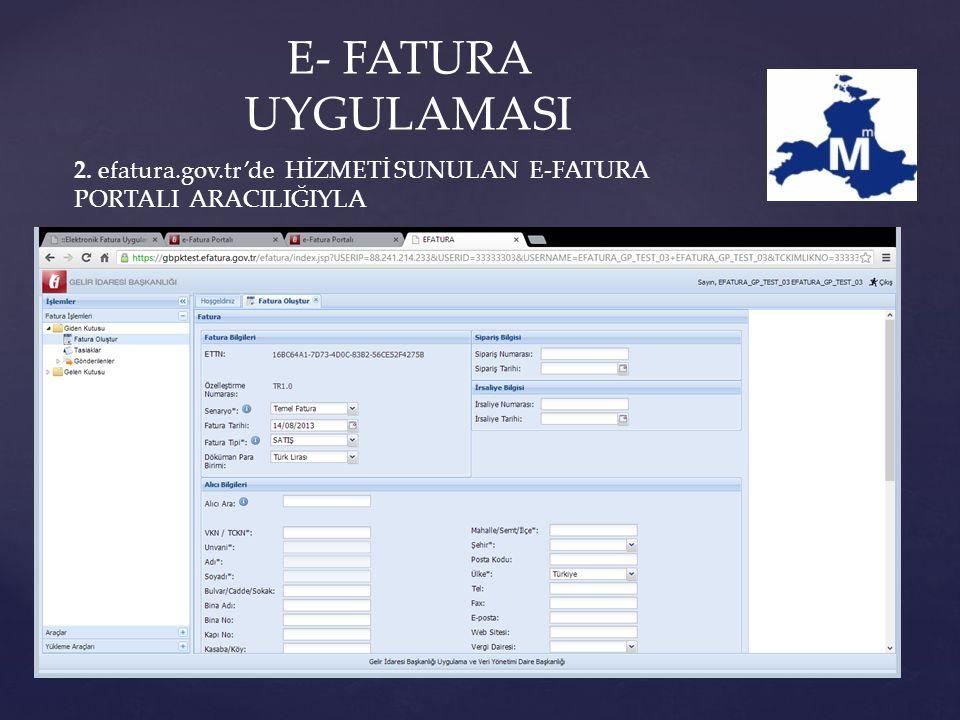 2. efatura.gov.tr'de HİZMETİ SUNULAN E-FATURA PORTALI ARACILIĞIYLA E- FATURA UYGULAMASI